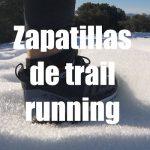 ¿Hablamos de zapatillas de trail running?